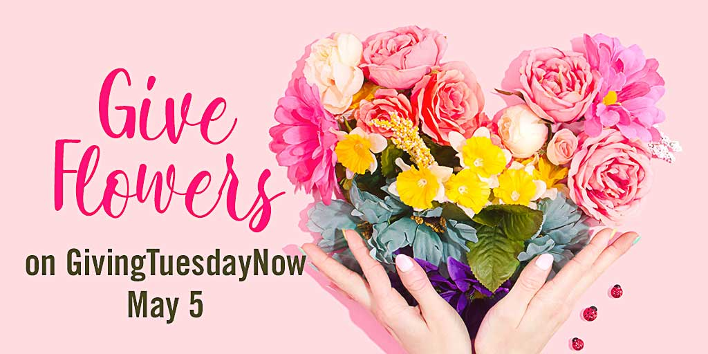Give Flowers on #GivingTuesdayNow